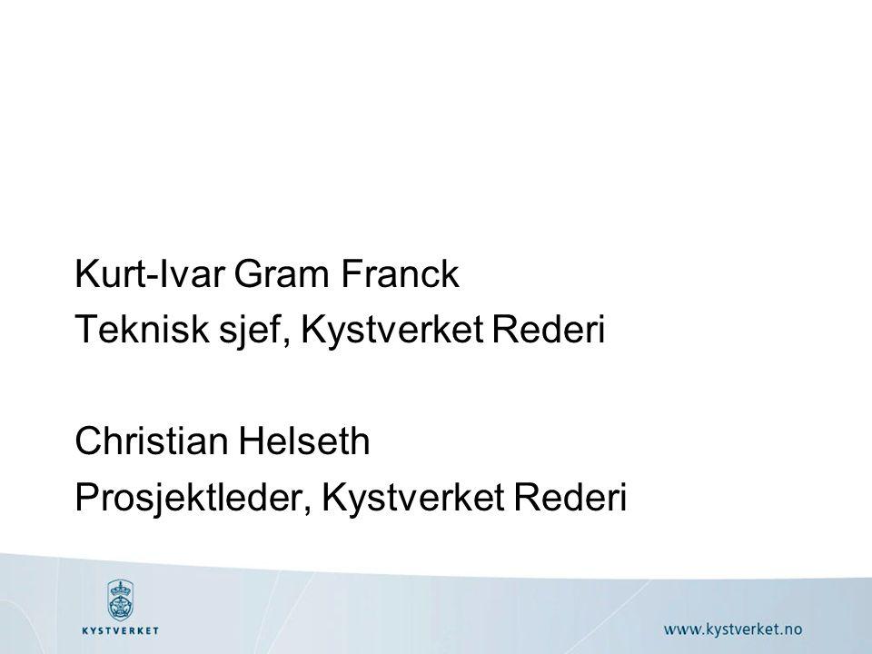 Kurt-Ivar Gram Franck Teknisk sjef, Kystverket Rederi Christian Helseth Prosjektleder, Kystverket Rederi