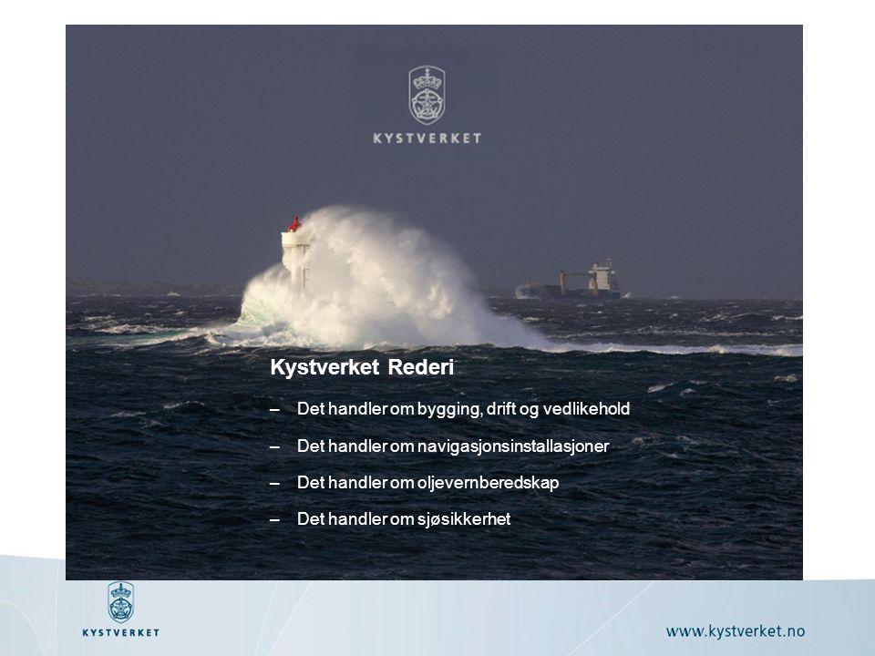 Kystverket Rederi –Det handler om bygging, drift og vedlikehold –Det handler om navigasjonsinstallasjoner –Det handler om oljevernberedskap –Det handler om sjøsikkerhet