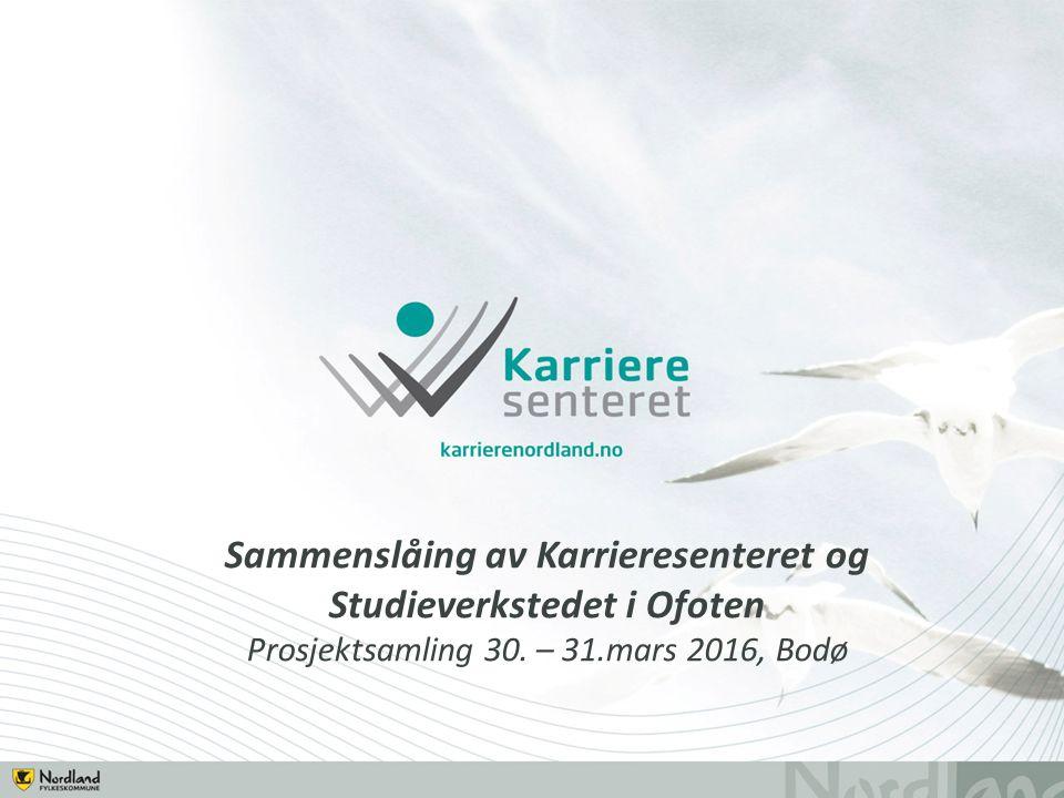 Sammenslåing av Karrieresenteret og Studieverkstedet i Ofoten Prosjektsamling 30.