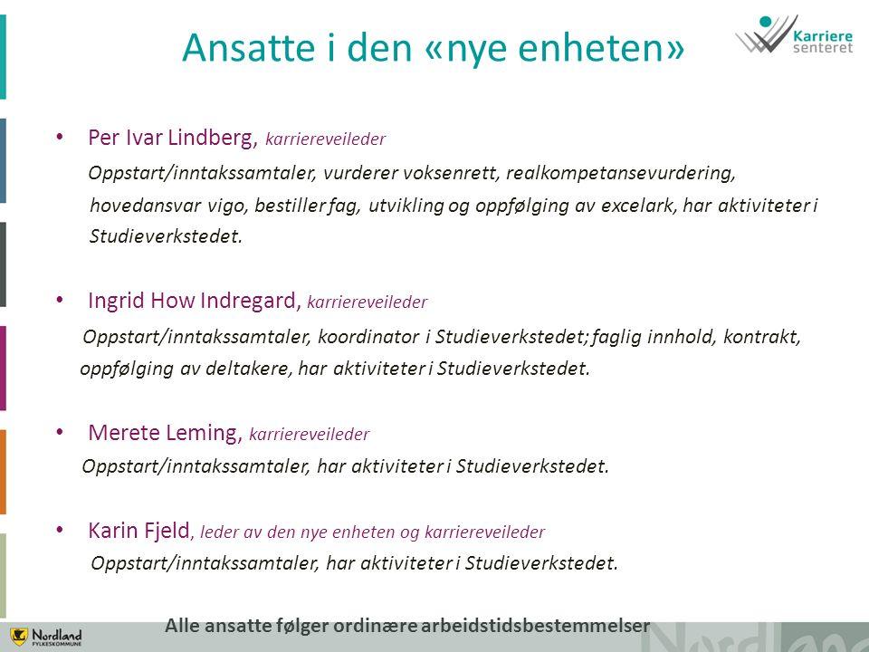 Ansatte i den «nye enheten» Per Ivar Lindberg, karriereveileder Oppstart/inntakssamtaler, vurderer voksenrett, realkompetansevurdering, hovedansvar vigo, bestiller fag, utvikling og oppfølging av excelark, har aktiviteter i Studieverkstedet.