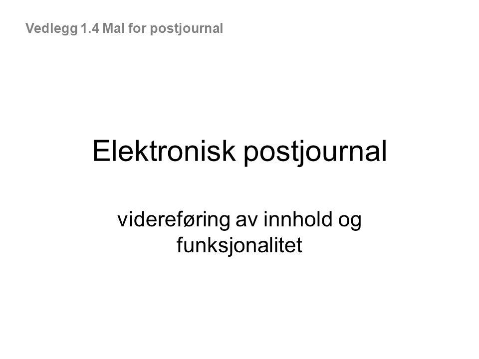 Elektronisk postjournal videreføring av innhold og funksjonalitet Vedlegg 1.4 Mal for postjournal