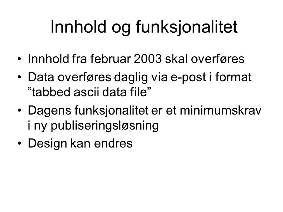 """Innhold og funksjonalitet Innhold fra februar 2003 skal overføres Data overføres daglig via e-post i format """"tabbed ascii data file"""" Dagens funksjonal"""