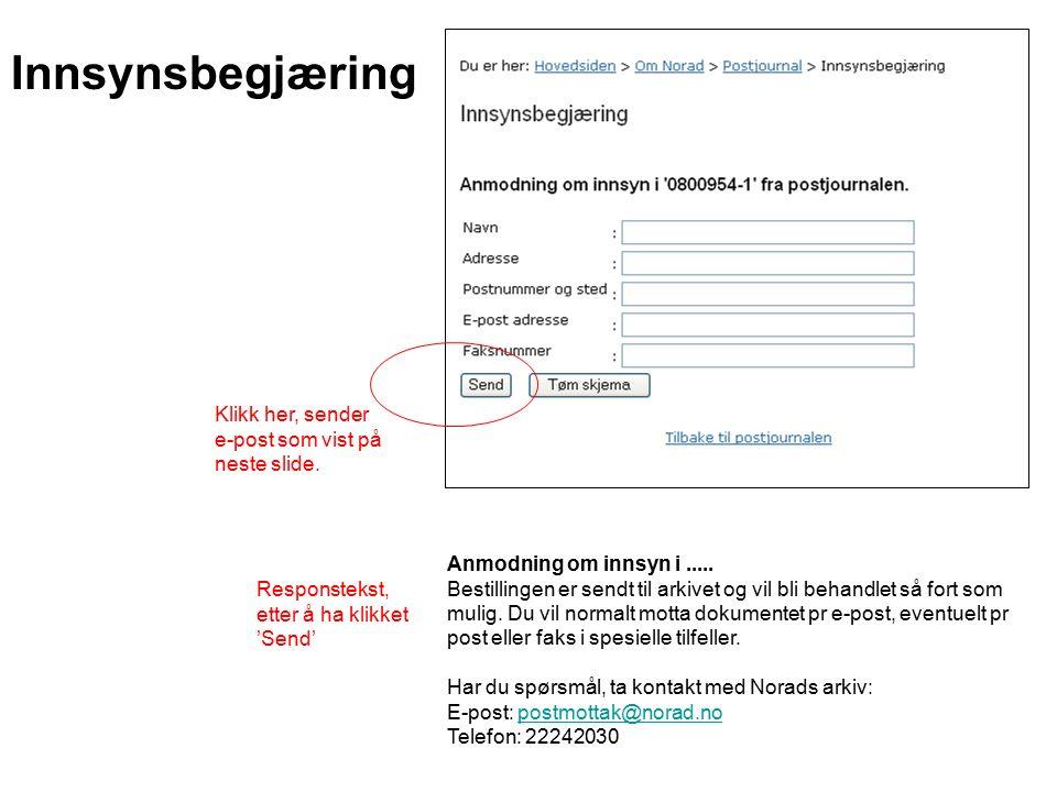 Innsynsbegjæring Klikk her, sender e-post som vist på neste slide. Anmodning om innsyn i..... Bestillingen er sendt til arkivet og vil bli behandlet s