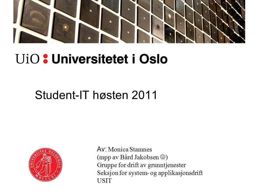 Student-IT høsten 2011 Av: Monica Stamnes (mpp av Bård Jakobsen ) Gruppe for drift av grunntjenester Seksjon for system- og applikasjonsdrift USIT