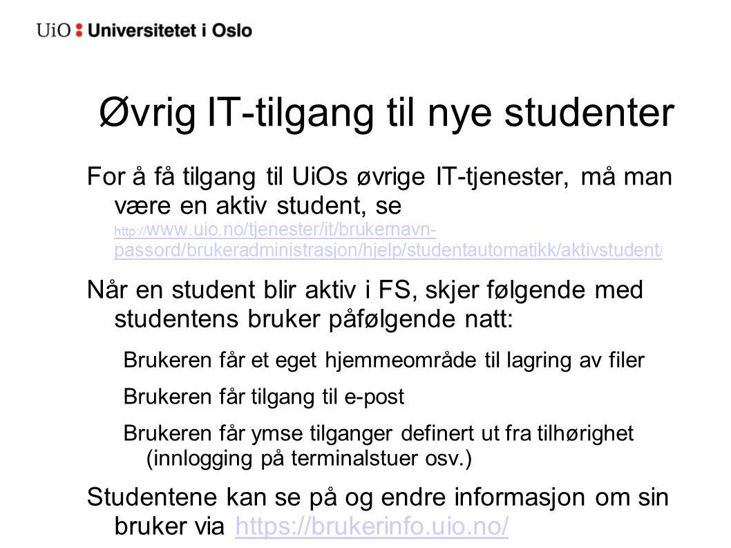 Øvrig IT-tilgang til nye studenter For å få tilgang til UiOs øvrige IT-tjenester, må man være en aktiv student, se http:// www.uio.no/tjenester/it/bru