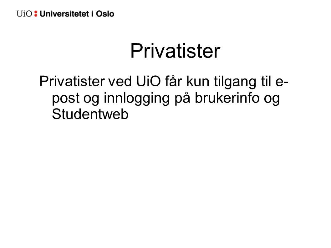 Privatister Privatister ved UiO får kun tilgang til e- post og innlogging på brukerinfo og Studentweb