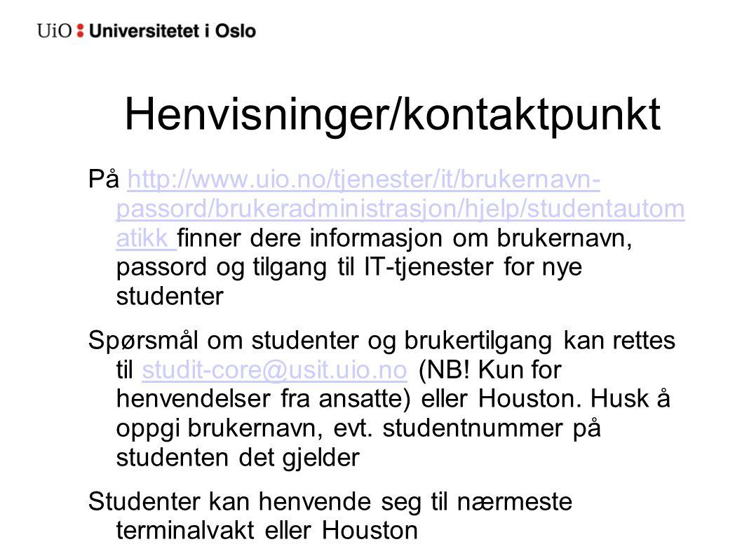 Henvisninger/kontaktpunkt På http://www.uio.no/tjenester/it/brukernavn- passord/brukeradministrasjon/hjelp/studentautom atikk finner dere informasjon