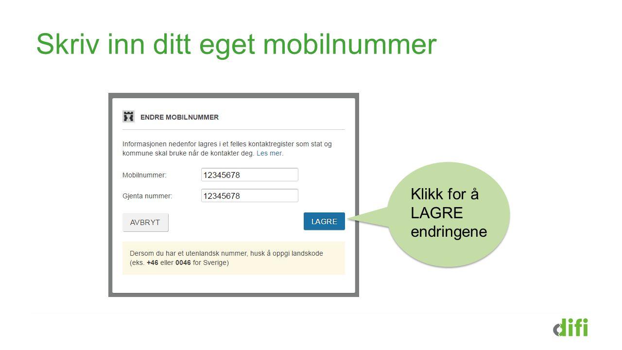 Skriv inn ditt eget mobilnummer Klikk for å LAGRE endringene