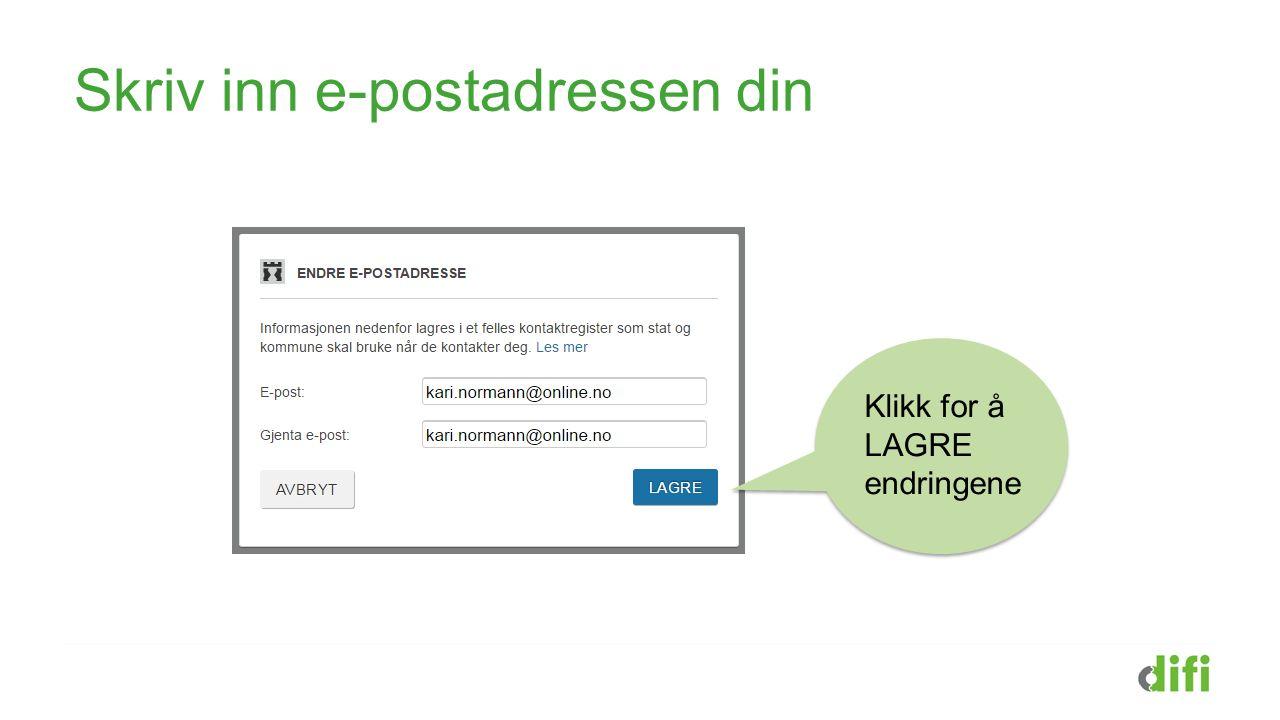 Skriv inn e-postadressen din Klikk for å LAGRE endringene