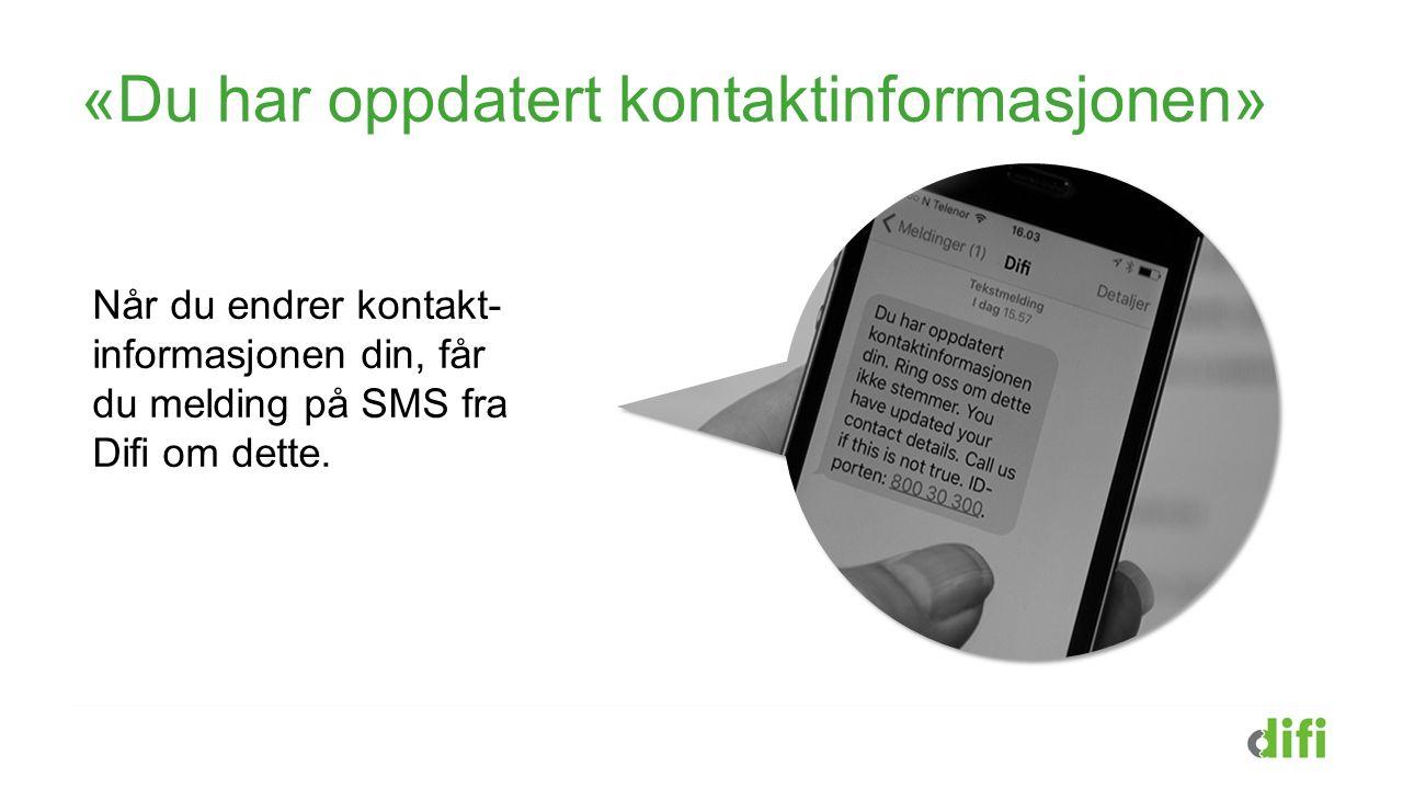«Du har oppdatert kontaktinformasjonen» Når du endrer kontakt- informasjonen din, får du melding på SMS fra Difi om dette.