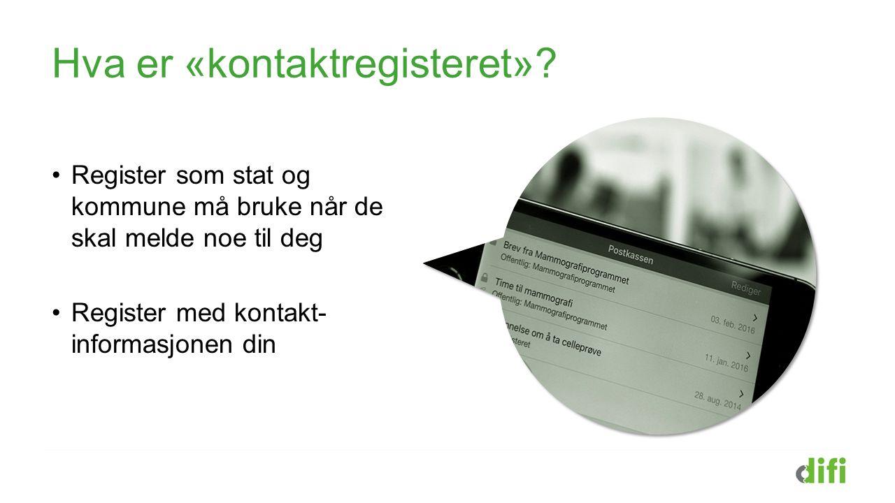 Hva er «kontaktregisteret»? Register som stat og kommune må bruke når de skal melde noe til deg Register med kontakt- informasjonen din