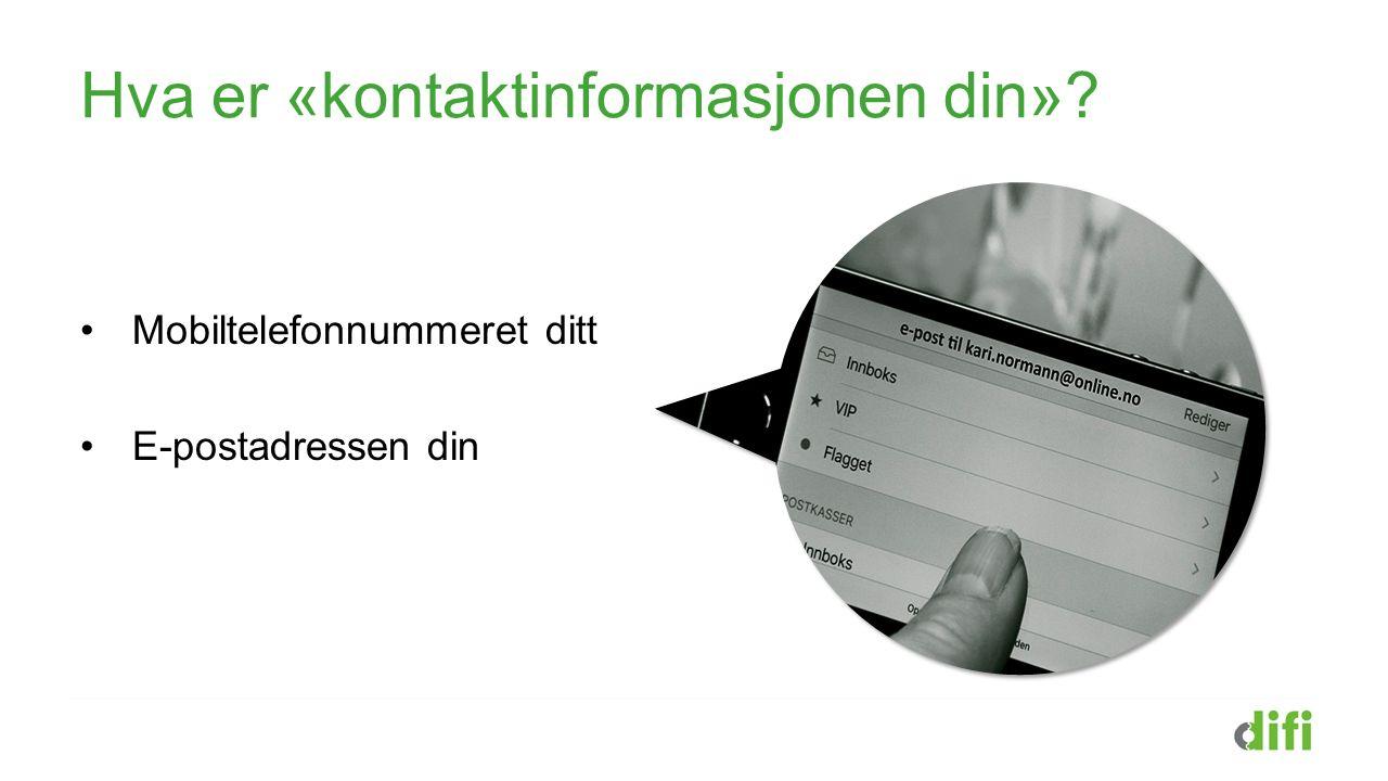 Hva er «kontaktinformasjonen din»? Mobiltelefonnummeret ditt E-postadressen din