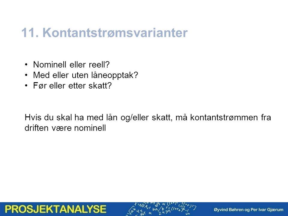 11. Kontantstrømsvarianter Nominell eller reell. Med eller uten låneopptak.