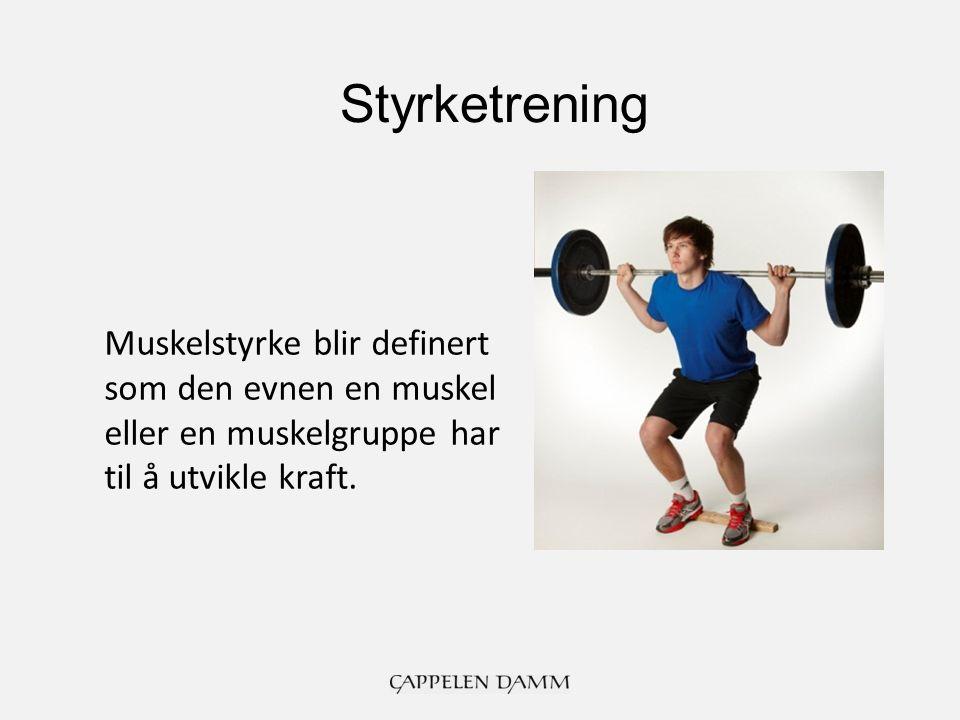 Muskelstyrke blir definert som den evnen en muskel eller en muskelgruppe har til å utvikle kraft.