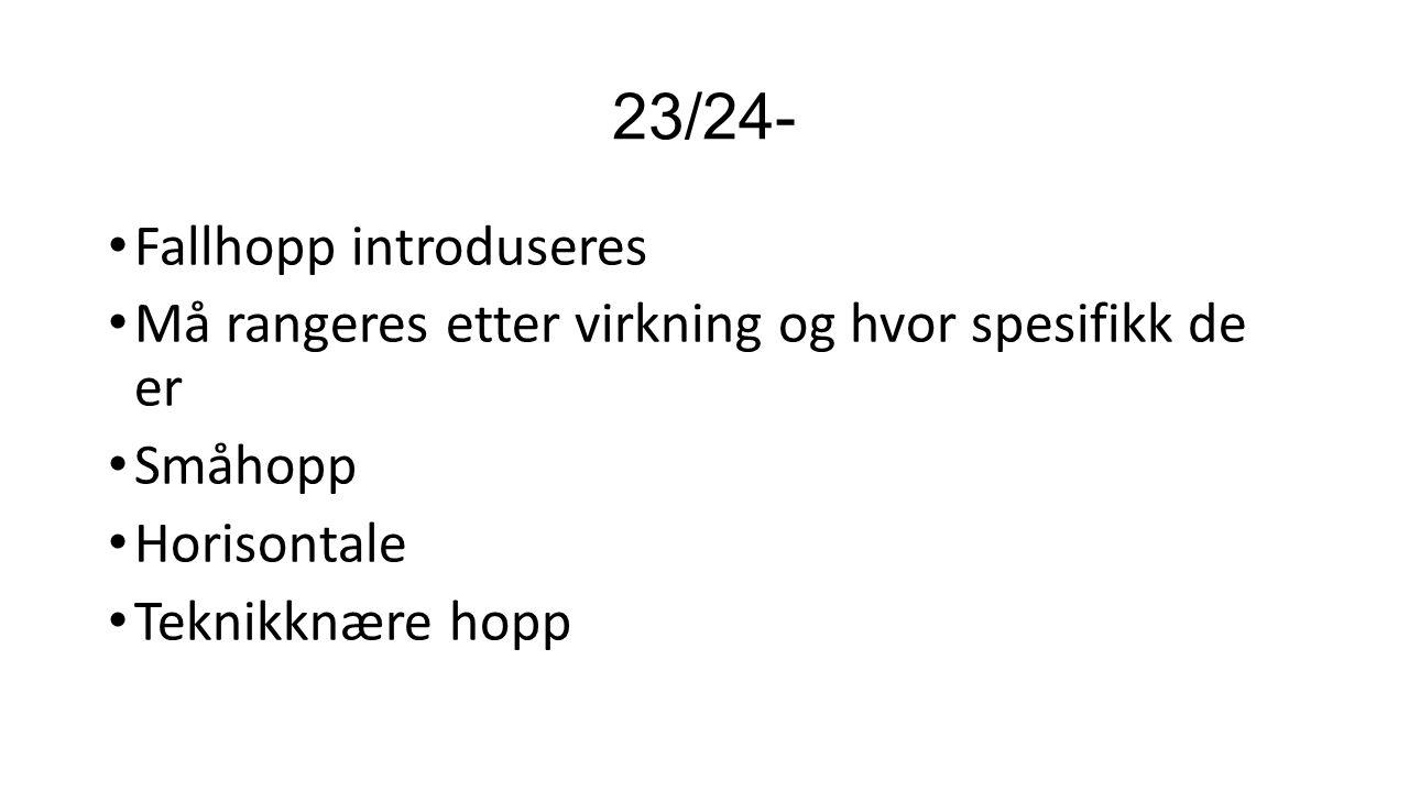 23/24- Fallhopp introduseres Må rangeres etter virkning og hvor spesifikk de er Småhopp Horisontale Teknikknære hopp