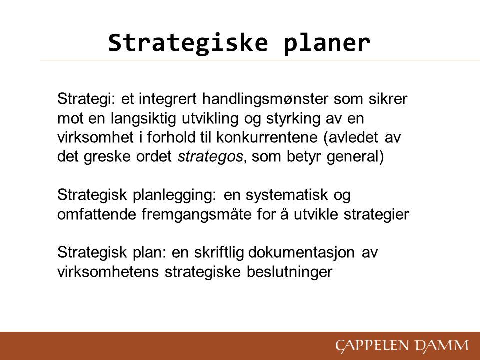 Strategiske planer Strategi: et integrert handlingsmønster som sikrer mot en langsiktig utvikling og styrking av en virksomhet i forhold til konkurren
