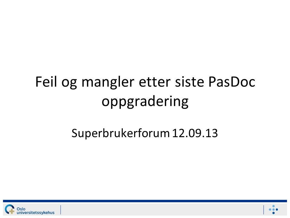 Feil og mangler etter siste PasDoc oppgradering Superbrukerforum 12.09.13