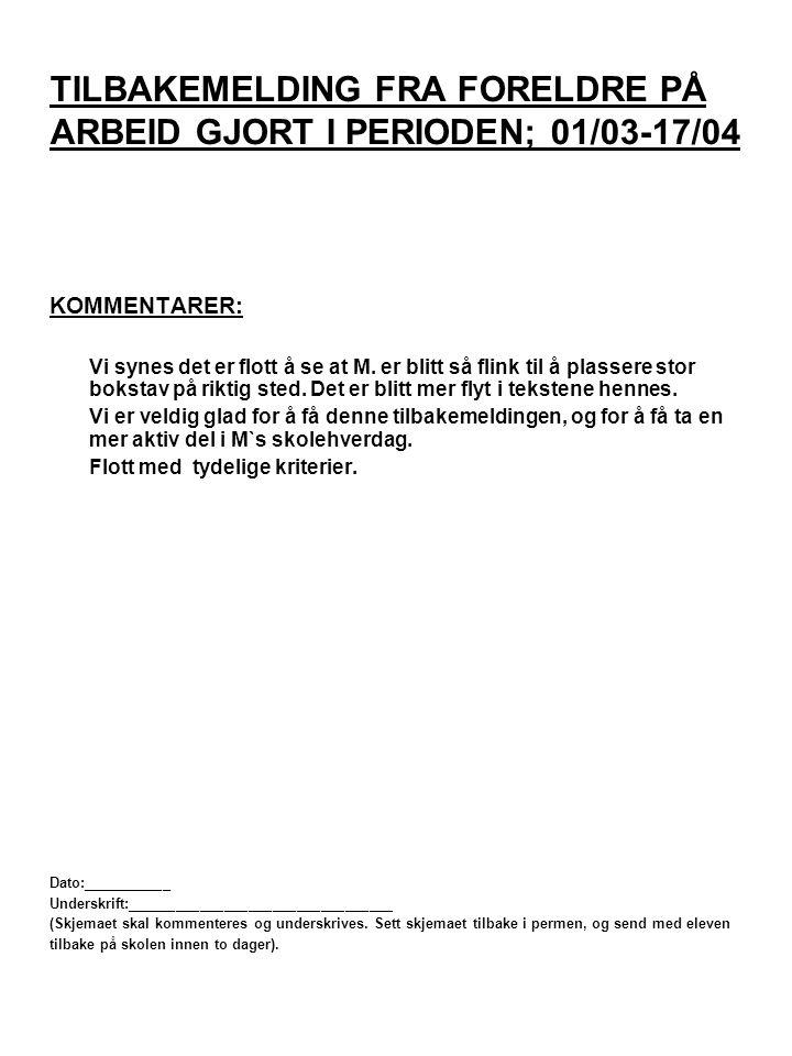 TILBAKEMELDING FRA FORELDRE PÅ ARBEID GJORT I PERIODEN; 01/03-17/04 KOMMENTARER: Vi synes det er flott å se at M.