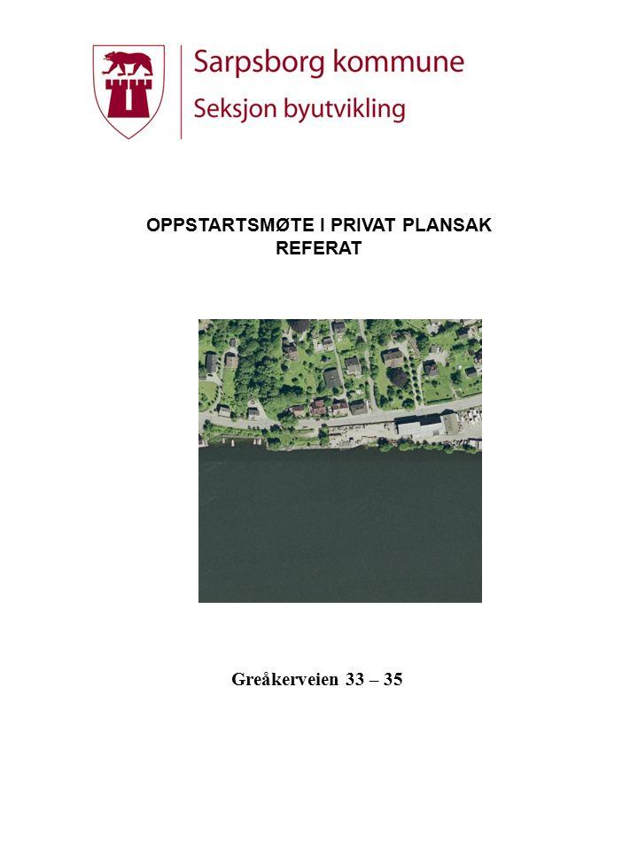 OPPSTARTSMØTE I PRIVAT PLANSAK REFERAT Greåkerveien 33 – 35