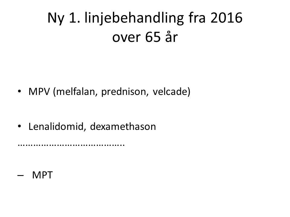 Ny 1. linjebehandling fra 2016 over 65 år MPV (melfalan, prednison, velcade) Lenalidomid, dexamethason ………………………………….. – MPT
