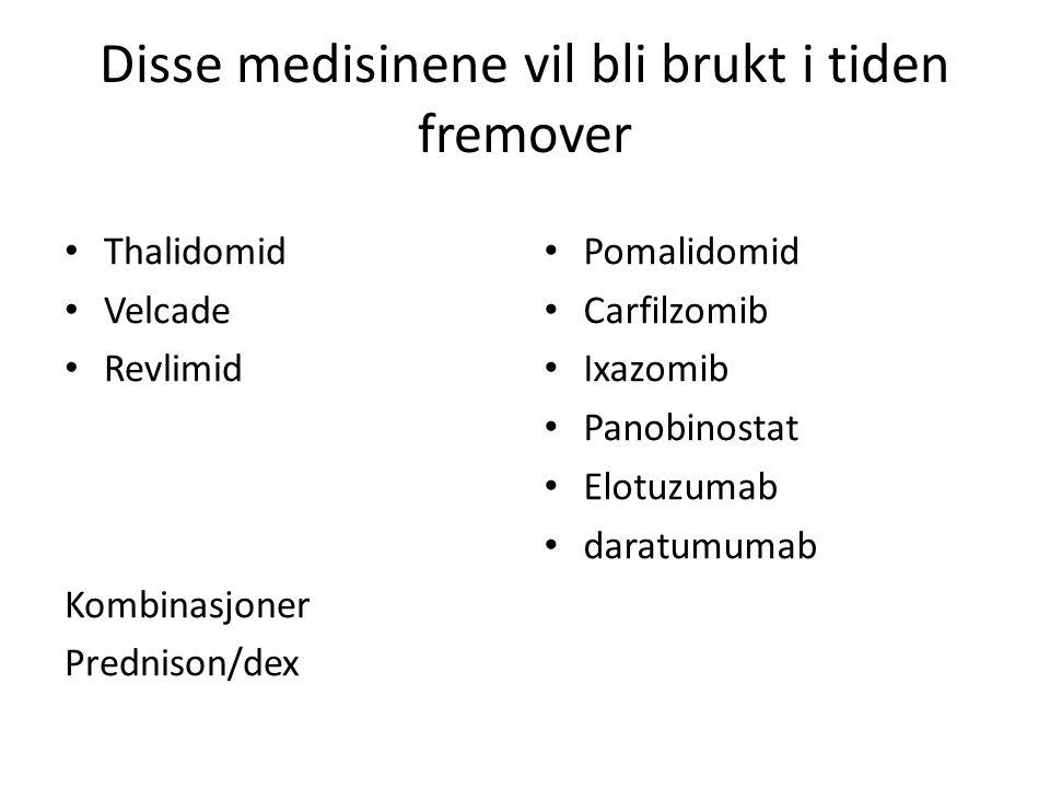 Disse medisinene vil bli brukt i tiden fremover Thalidomid Velcade Revlimid Kombinasjoner Prednison/dex Pomalidomid Carfilzomib Ixazomib Panobinostat