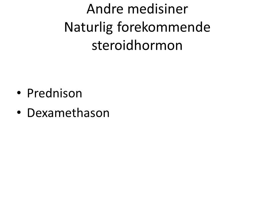 Andre medisiner Naturlig forekommende steroidhormon Prednison Dexamethason