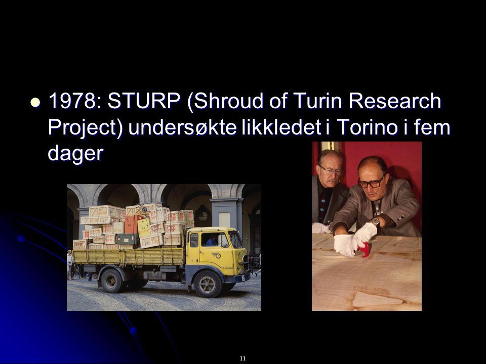 11 1978: STURP (Shroud of Turin Research Project) undersøkte likkledet i Torino i fem dager 1978: STURP (Shroud of Turin Research Project) undersøkte likkledet i Torino i fem dager