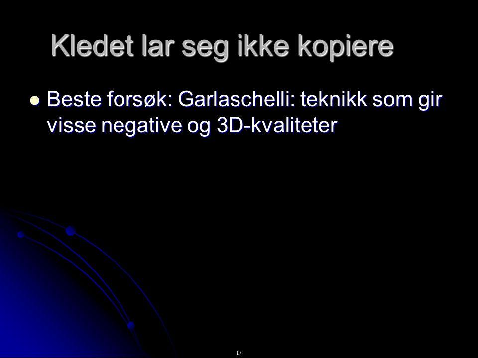 17 Kledet lar seg ikke kopiere Beste forsøk: Garlaschelli: teknikk som gir visse negative og 3D-kvaliteter Beste forsøk: Garlaschelli: teknikk som gir