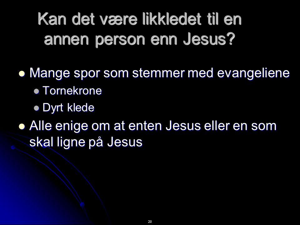 20 Kan det være likkledet til en annen person enn Jesus.