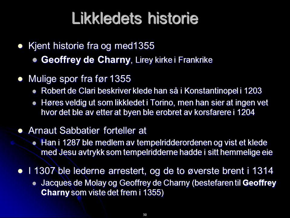30 Likkledets historie Kjent historie fra og med1355 Kjent historie fra og med1355 Geoffrey de Charny, Lirey kirke i Frankrike Geoffrey de Charny, Lir