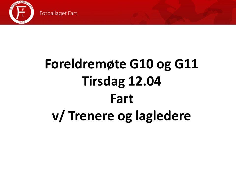 Minigutt 10 Foreldremøte G10 og G11 Tirsdag 12.04 Fart v/ Trenere og lagledere