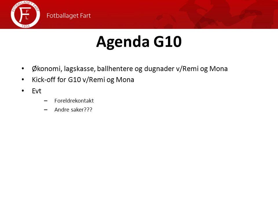 Agenda G10 Økonomi, lagskasse, ballhentere og dugnader v/Remi og Mona Kick-off for G10 v/Remi og Mona Evt – Foreldrekontakt – Andre saker