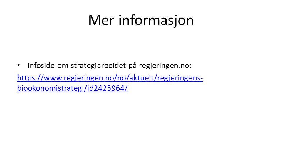 Mer informasjon Infoside om strategiarbeidet på regjeringen.no: https://www.regjeringen.no/no/aktuelt/regjeringens- biookonomistrategi/id2425964/