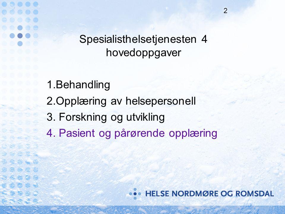 2 Spesialisthelsetjenesten 4 hovedoppgaver 1.Behandling 2.Opplæring av helsepersonell 3. Forskning og utvikling 4. Pasient og pårørende opplæring