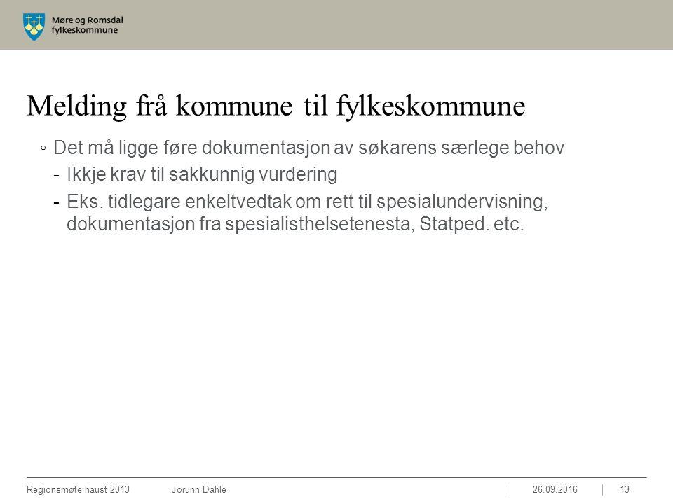 Melding frå kommune til fylkeskommune ◦Det må ligge føre dokumentasjon av søkarens særlege behov -Ikkje krav til sakkunnig vurdering -Eks.