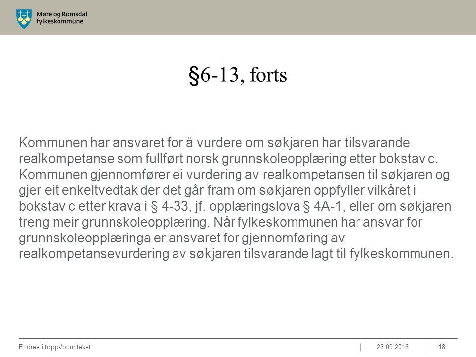 §6-13, forts Kommunen har ansvaret for å vurdere om søkjaren har tilsvarande realkompetanse som fullført norsk grunnskoleopplæring etter bokstav c. Ko