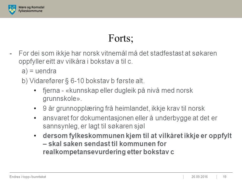 Forts; -For dei som ikkje har norsk vitnemål må det stadfestast at søkaren oppfyller eitt av vilkåra i bokstav a til c. a) = uendra b) Vidarefører § 6