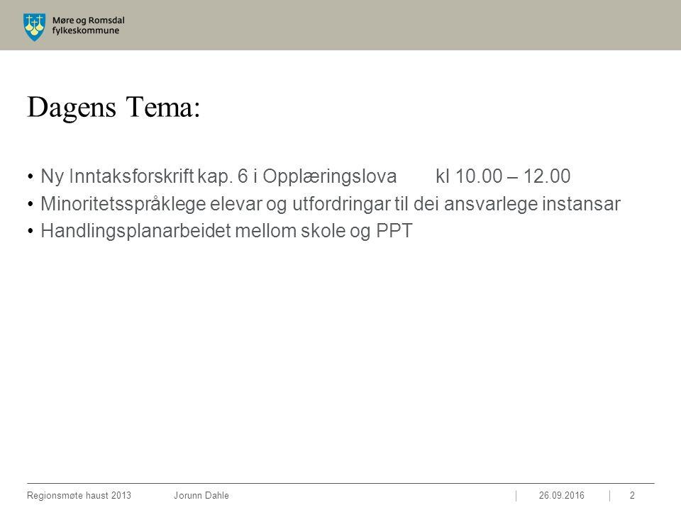 26.09.2016Regionsmøte haust 2013 Jorunn Dahle2 Dagens Tema: Ny Inntaksforskrift kap. 6 i Opplæringslovakl 10.00 – 12.00 Minoritetsspråklege elevar og