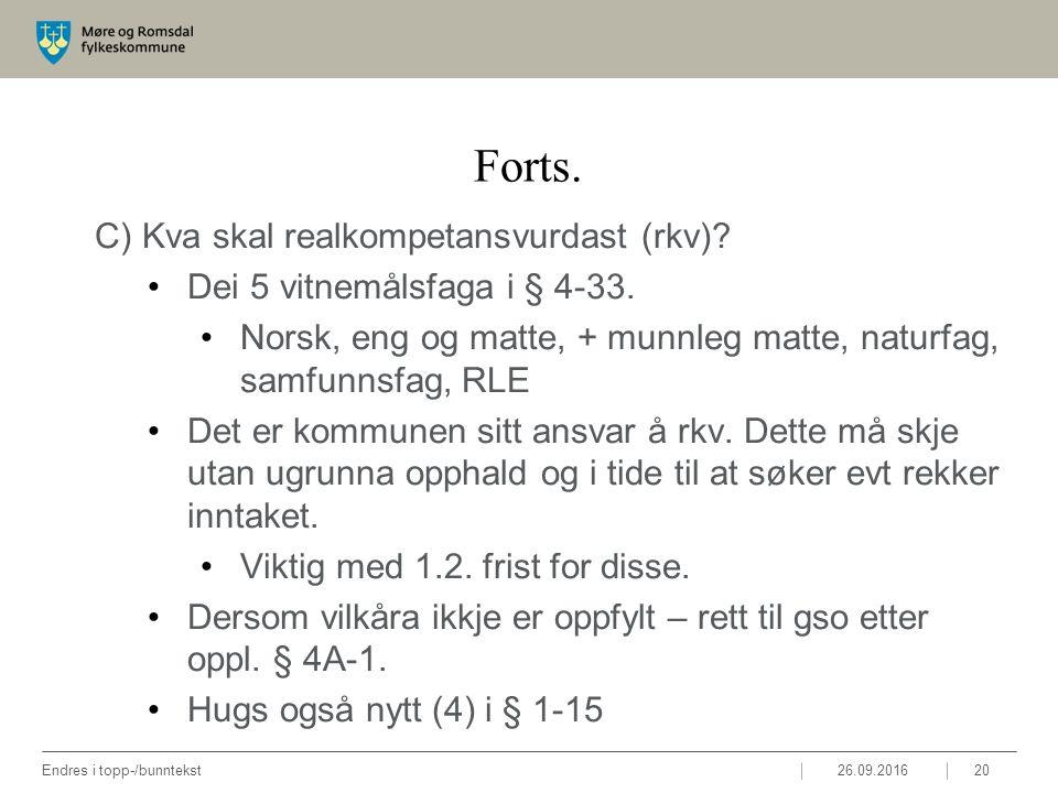 Forts. C) Kva skal realkompetansvurdast (rkv)? Dei 5 vitnemålsfaga i § 4-33. Norsk, eng og matte, + munnleg matte, naturfag, samfunnsfag, RLE Det er k