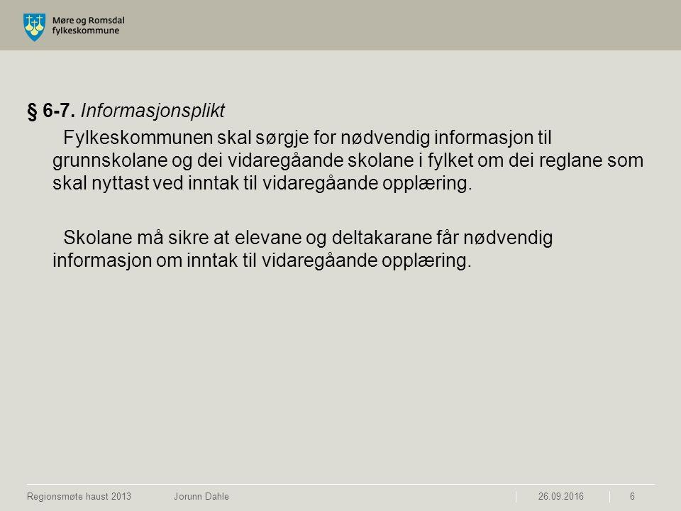 26.09.2016Regionsmøte haust 2013 Jorunn Dahle6 § 6-7. Informasjonsplikt Fylkeskommunen skal sørgje for nødvendig informasjon til grunnskolane og dei v