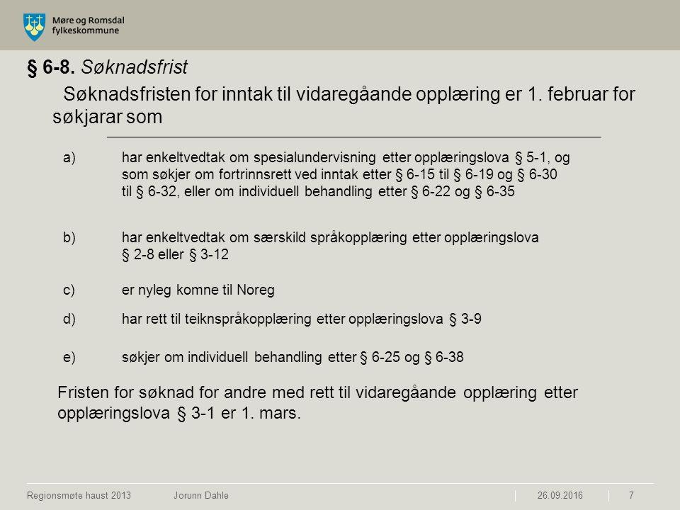 § 6-8. Søknadsfrist Søknadsfristen for inntak til vidaregåande opplæring er 1. februar for søkjarar som 26.09.2016Regionsmøte haust 2013 Jorunn Dahle7