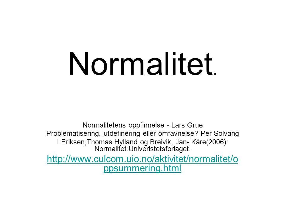Normalitet. Normalitetens oppfinnelse - Lars Grue Problematisering, utdefinering eller omfavnelse.