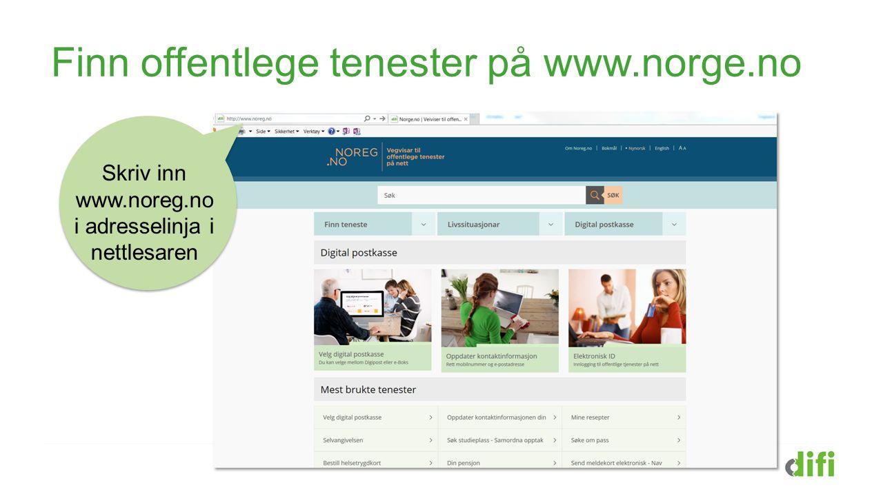 Finn offentlege tenester på www.norge.no Skriv inn www.noreg.no i adresselinja i nettlesaren