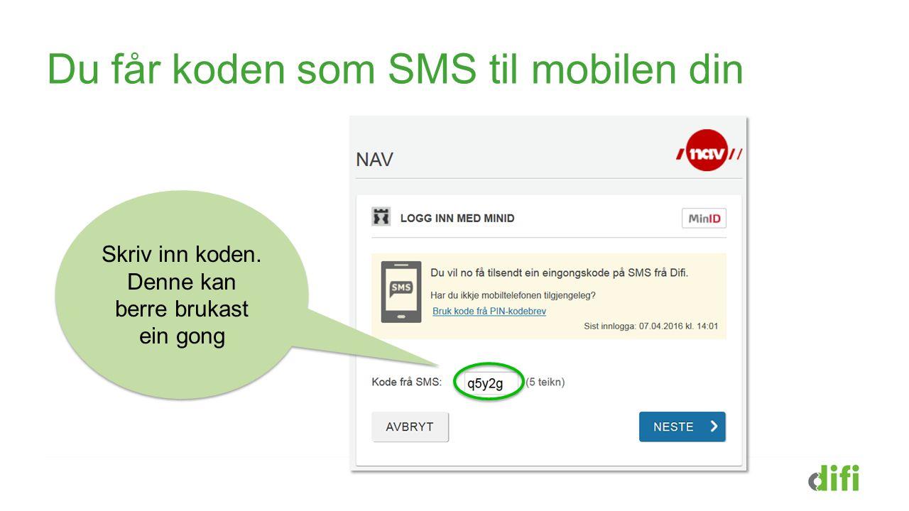 Du får koden som SMS til mobilen din Skriv inn koden. Denne kan berre brukast ein gong