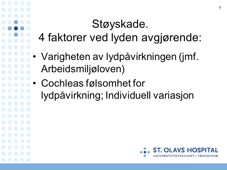 5 Støyskade. 4 faktorer ved lyden avgjørende: Varigheten av lydpåvirkningen (jmf.