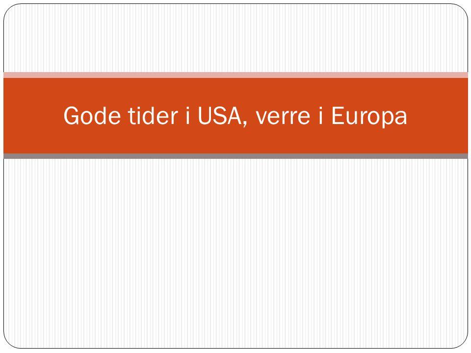 Gode tider i USA, verre i Europa