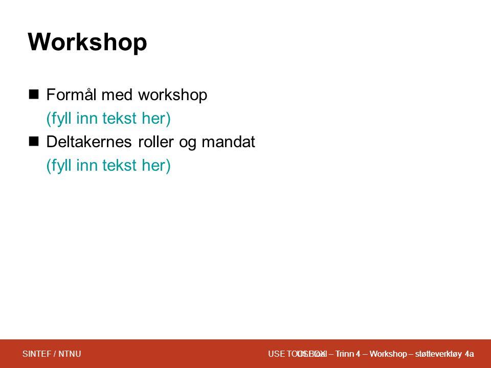 USEtool – Trinn 4 – Workshop – støtteverktøy 4aSINTEF / NTNU Workshop Formål med workshop (fyll inn tekst her) Deltakernes roller og mandat (fyll inn tekst her) USE TOOLBOX – Trinn 4 – Workshop – støtteverktøy 4a