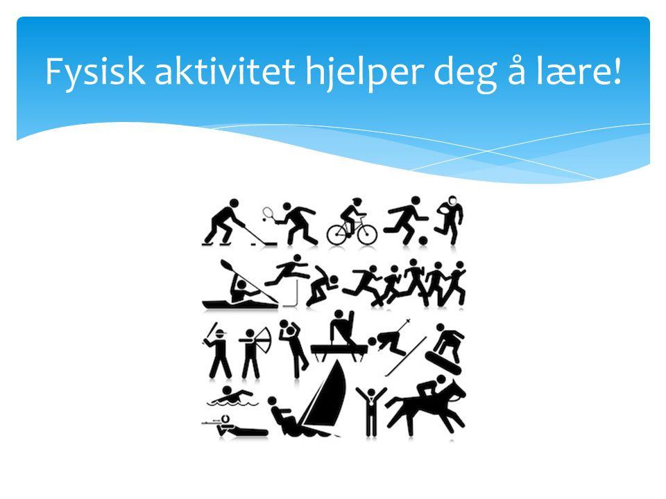 Fysisk aktivitet hjelper deg å lære!