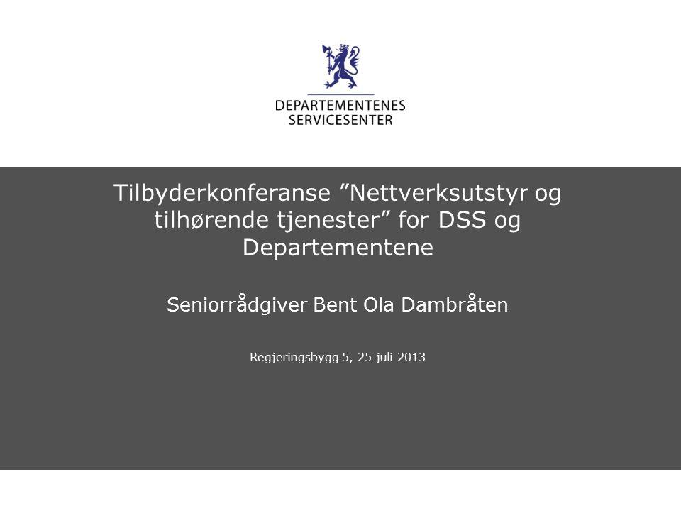 "Departementenes servicesenter Norsk mal: Startside Tilbyderkonferanse ""Nettverksutstyr og tilhørende tjenester"" for DSS og Departementene Seniorrådgiv"