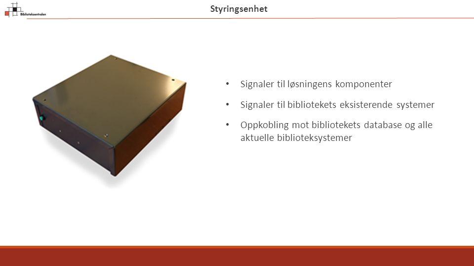 Styringsenhet Signaler til løsningens komponenter Signaler til bibliotekets eksisterende systemer Oppkobling mot bibliotekets database og alle aktuelle biblioteksystemer